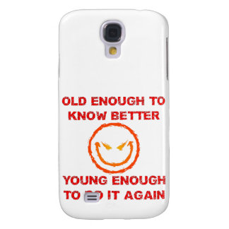 Old Enough To Know Better Young Enough To Do It Samsung S4 Case