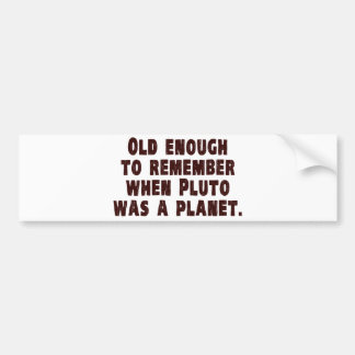 Old Enough to Remember When Pluto Was a Planet Car Bumper Sticker