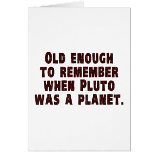 Old Enough to Remember When Pluto Was a Planet Card