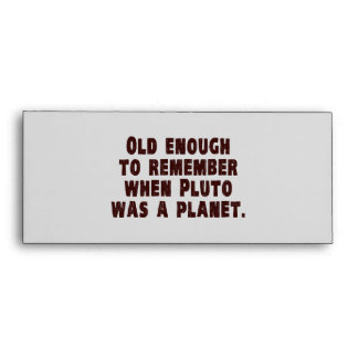 Old Enough to Remember When Pluto Was a Planet Envelope