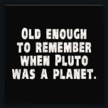 "Old Enough to Remember When Pluto Was a Planet Photo Print<br><div class=""desc""></div>"