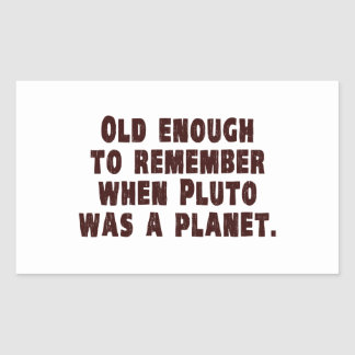 Old Enough to Remember When Pluto Was a Planet Stickers
