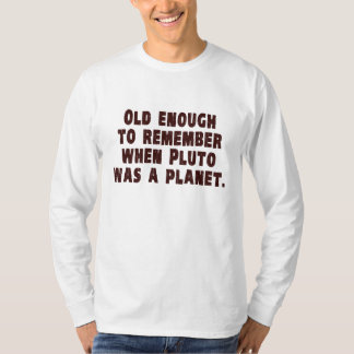 Old Enough to Remember When Pluto Was a Planet T-Shirt