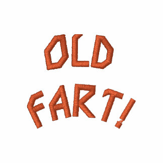 OLD FART!- Embroidered Tee Shirt
