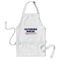 Old Fishermen never die, they just smell that way Adult Apron