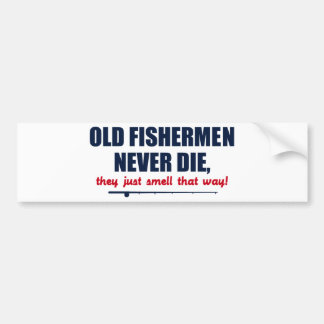 Old Fishermen never die, they just smell that way Car Bumper Sticker