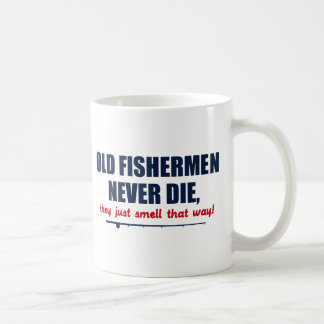 Old Fishermen never die, they just smell that way Coffee Mug