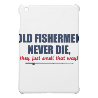 Old Fishermen never die, they just smell that way iPad Mini Case