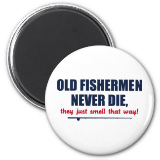 Old Fishermen never die, they just smell that way Fridge Magnet