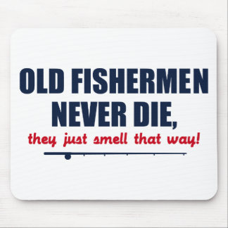 Old Fishermen never die, they just smell that way Mouse Pad