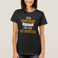 Old Gardeners never die T-Shirt