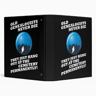 Old Genealogists Never Die 3 Ring Binder