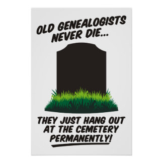 Old Genealogists Never Die Poster