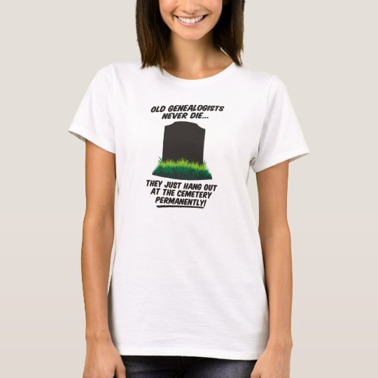 Old Genealogists Never Die T-Shirt
