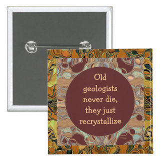 Old geologists never die joke buttons