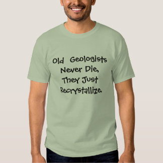 Old  geologists never die joke tee shirt