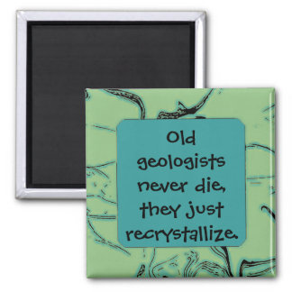 Old geologists recrystallize joke 2 inch square magnet