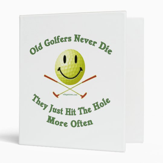 Old Golfers Never Die Hit the Hole Binder
