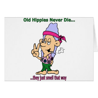 Old Hippies Never Die - They Just Smell That Way Cards