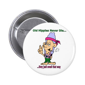 Old Hippies Never Die - They Just Smell That Way Pinback Button