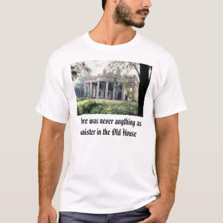 Old House, There was never anything as sinister... T-Shirt