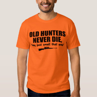 Old Hunters Never Die, they just smell that way T-shirt