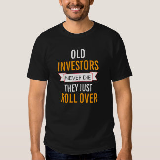 Old Investors never die T-Shirt