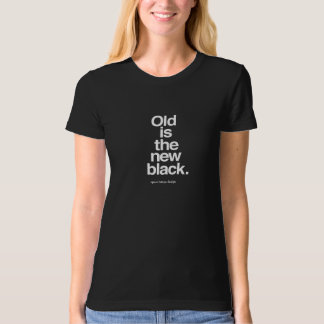 """Old is the new black"" for fun aging T-Shirt"