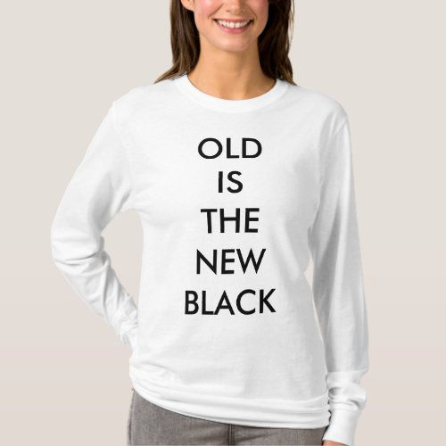 OLD IS THE NEW BLACK WOMENS T_SHIRT
