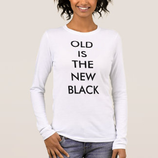 """""""OLD IS THE NEW BLACK"""" WOMEN'S T-SHIRT"""