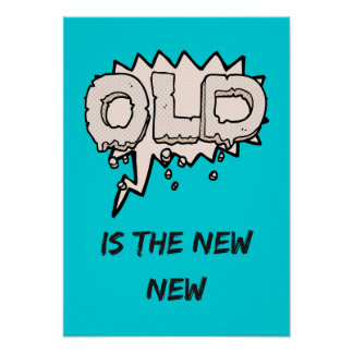 Old IS the new Poster