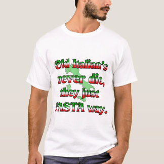 Old Italians Never Die T-Shirt