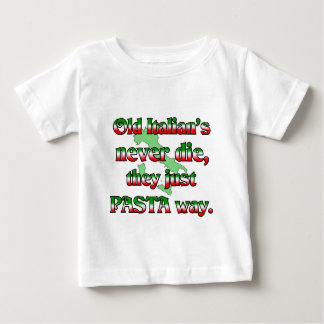 Old Italians Never Die, They Just Pasta Way Baby T-Shirt