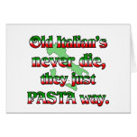 Old Italians Never Die, They Just Pasta Way Greeting Card