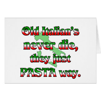 Old Italians Never Die, They Just Pasta Way Card