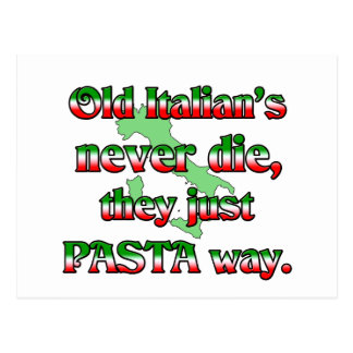Old Italians Never Die, They Just Pasta Way Postcard