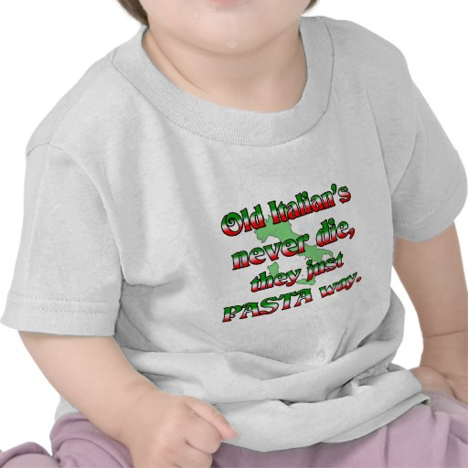 Old Italians Never Die, They Just Pasta Way Tee Shirts