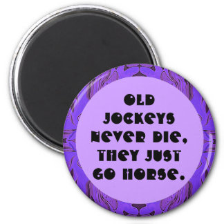 old jockeys never die humor 2 inch round magnet