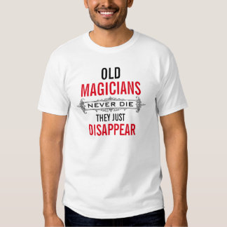 Old Magicians never die they just disappear Tee Shirt