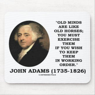 Old Minds Are Like Old Horses Must Exercise Them Mouse Pad