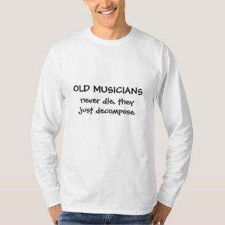 Old Musicians funny teeshirt saying T-Shirt