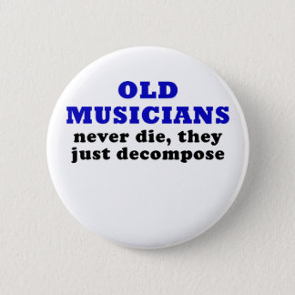 Old Musicians Never Die they just Decompose Button