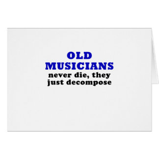 Old Musicians Never Die they just Decompose Card