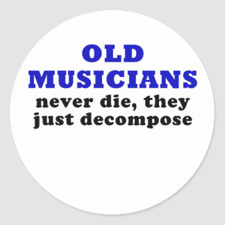 Old Musicians Never Die they just Decompose Classic Round Sticker