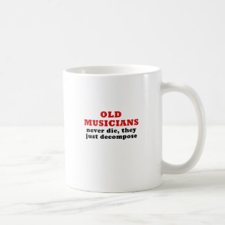 Old Musicians Never Die they just Decompose Coffee Mug
