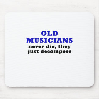 Old Musicians Never Die they just Decompose Mouse Pad
