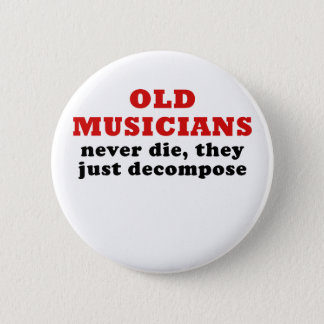 Old Musicians Never Die they just Decompose Pinback Button