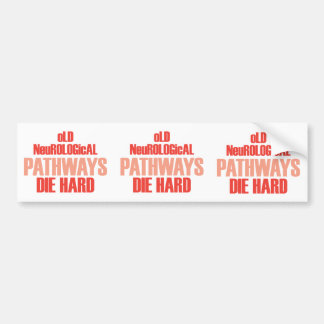 Old Neurological Pathways Die Hard Bumper Sticker