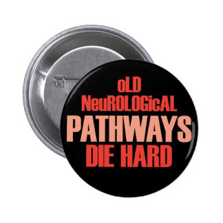 Old Neurological Pathways Die Hard Pin