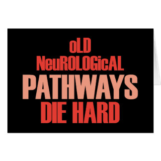 Old Neurological Pathways Die Hard Cards